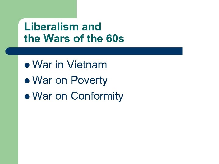 Liberalism and the Wars of the 60 s l War in Vietnam l War