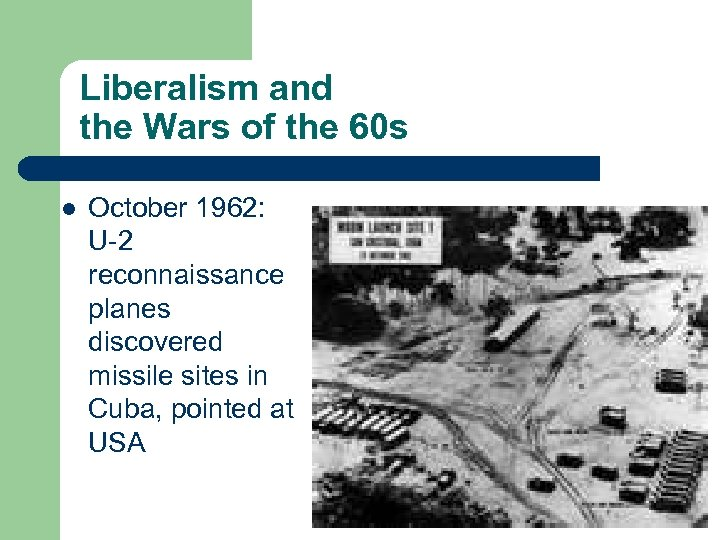 Liberalism and the Wars of the 60 s l October 1962: U-2 reconnaissance planes