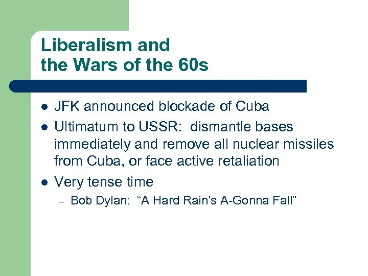 Liberalism and the Wars of the 60 s l l l JFK announced blockade