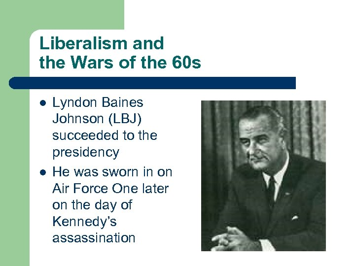 Liberalism and the Wars of the 60 s l l Lyndon Baines Johnson (LBJ)