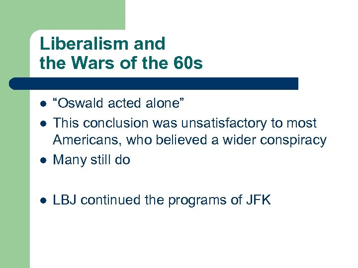 """Liberalism and the Wars of the 60 s l """"Oswald acted alone"""" This conclusion"""