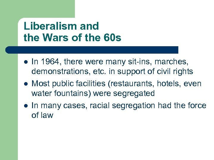 Liberalism and the Wars of the 60 s l l l In 1964, there