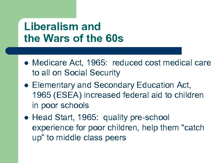 Liberalism and the Wars of the 60 s l l l Medicare Act, 1965: