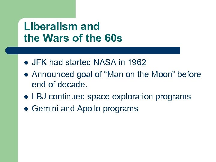 Liberalism and the Wars of the 60 s l l JFK had started NASA