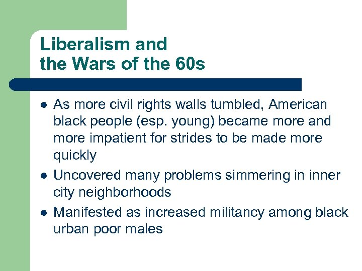 Liberalism and the Wars of the 60 s l l l As more civil