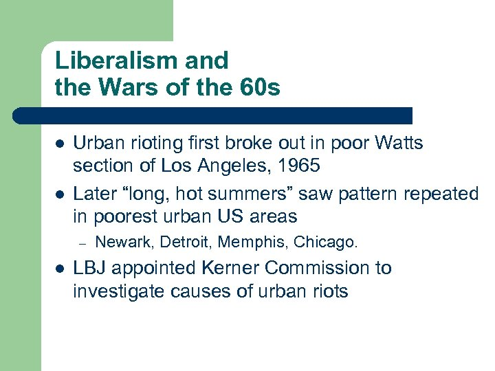Liberalism and the Wars of the 60 s l l Urban rioting first broke