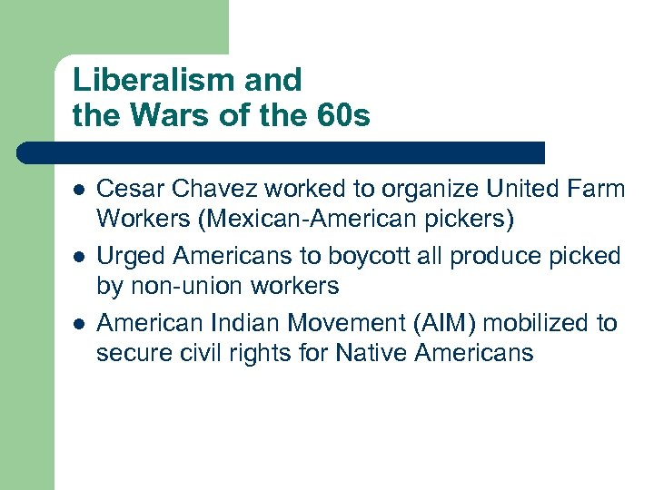 Liberalism and the Wars of the 60 s l l l Cesar Chavez worked