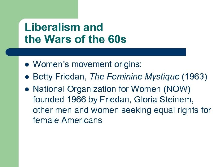Liberalism and the Wars of the 60 s l l l Women's movement origins: