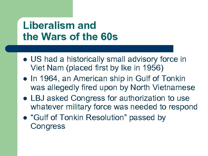 Liberalism and the Wars of the 60 s l l US had a historically