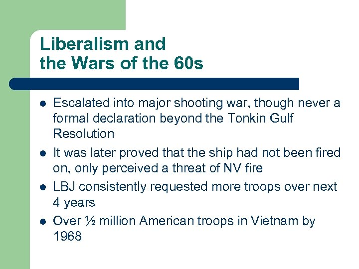 Liberalism and the Wars of the 60 s l l Escalated into major shooting