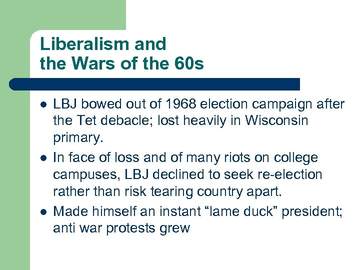 Liberalism and the Wars of the 60 s l l l LBJ bowed out
