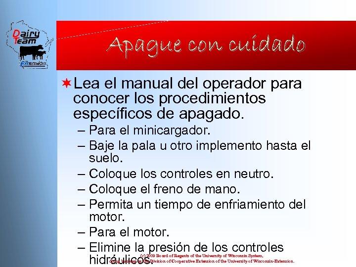 Apague con cuidado ¬Lea el manual del operador para conocer los procedimientos específicos de