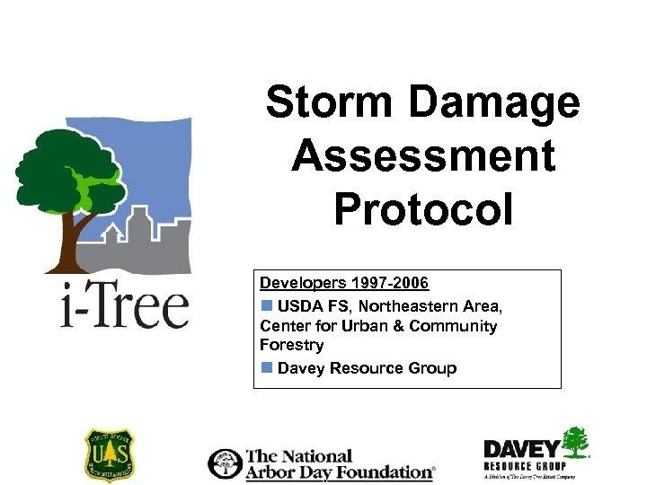 Storm Damage Assessment Protocol Developers 1997 -2006 n USDA FS, Northeastern Area, Center for