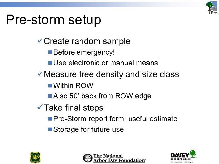 Pre-storm setup üCreate random sample n Before emergency! n Use electronic or manual means