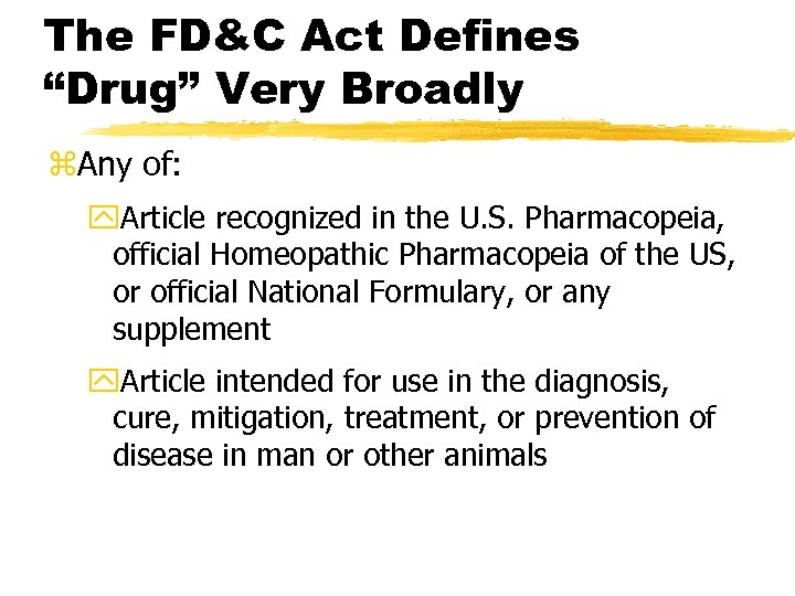 """The FD&C Act Defines """"Drug"""" Very Broadly z. Any of: y. Article recognized in"""