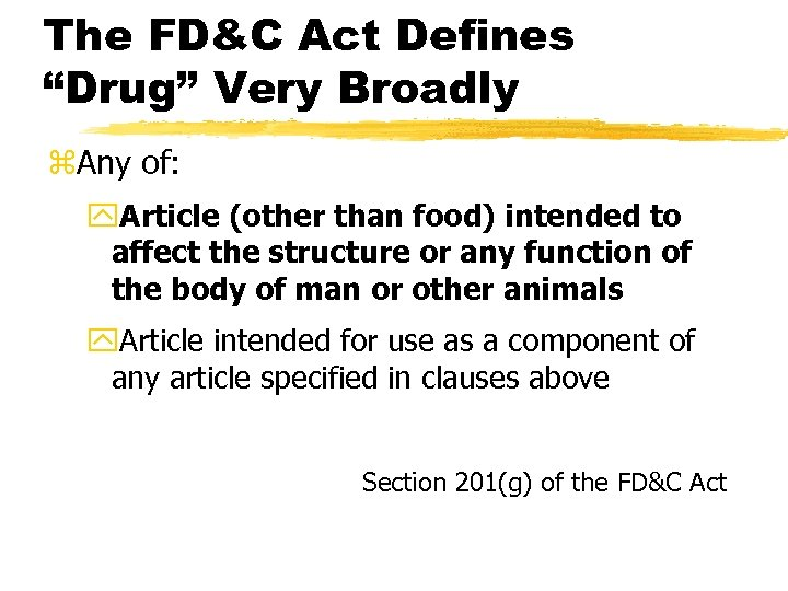 "The FD&C Act Defines ""Drug"" Very Broadly z. Any of: y. Article (other than"
