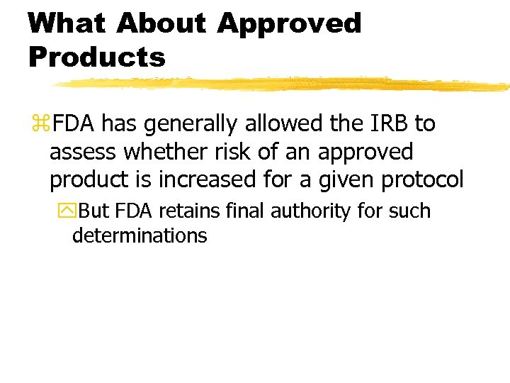 What About Approved Products z. FDA has generally allowed the IRB to assess whether
