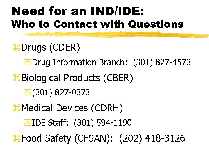Need for an IND/IDE: Who to Contact with Questions z. Drugs (CDER) y. Drug