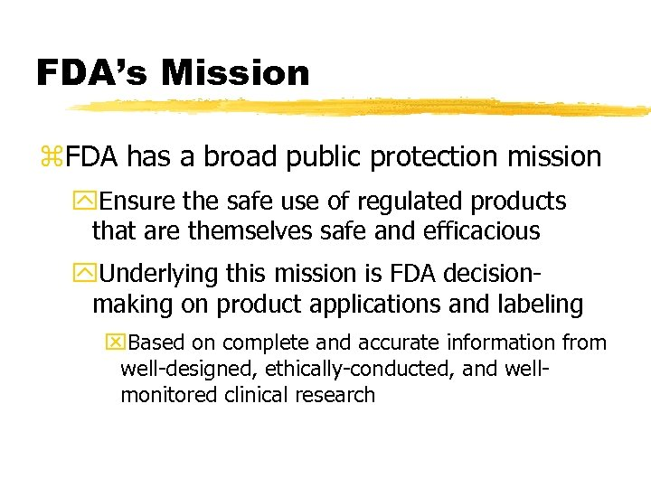 FDA's Mission z. FDA has a broad public protection mission y. Ensure the safe