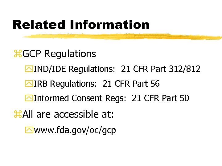 Related Information z. GCP Regulations y. IND/IDE Regulations: 21 CFR Part 312/812 y. IRB
