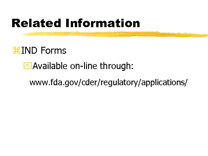 Related Information z. IND Forms y. Available on-line through: www. fda. gov/cder/regulatory/applications/