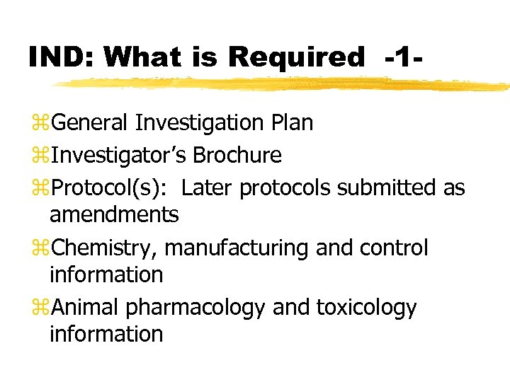 IND: What is Required -1 z. General Investigation Plan z. Investigator's Brochure z. Protocol(s):