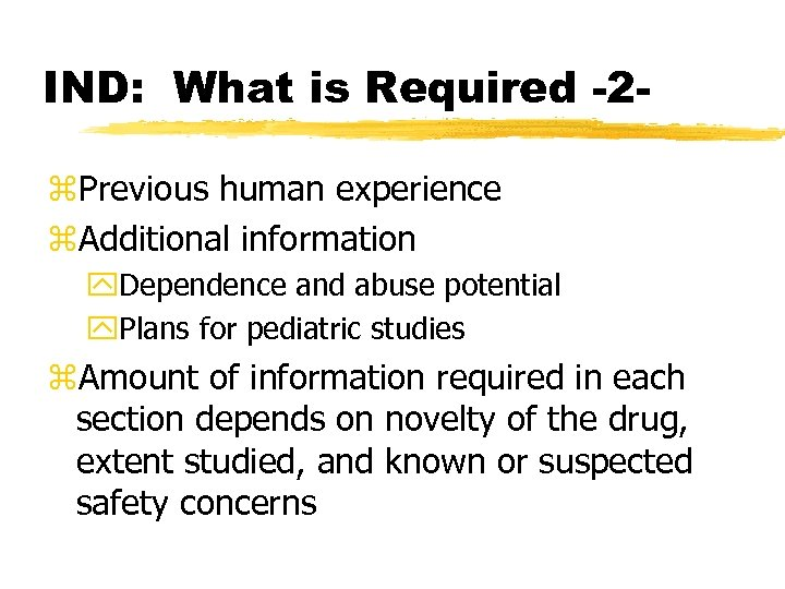 IND: What is Required -2 z. Previous human experience z. Additional information y. Dependence