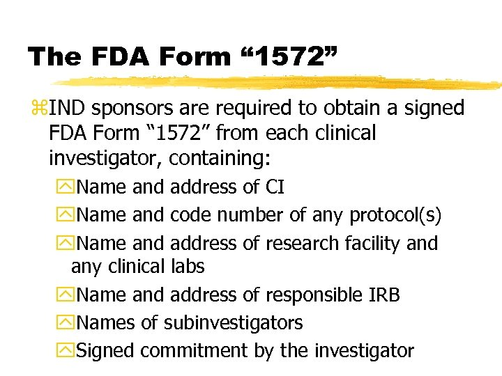 "The FDA Form "" 1572"" z. IND sponsors are required to obtain a signed"