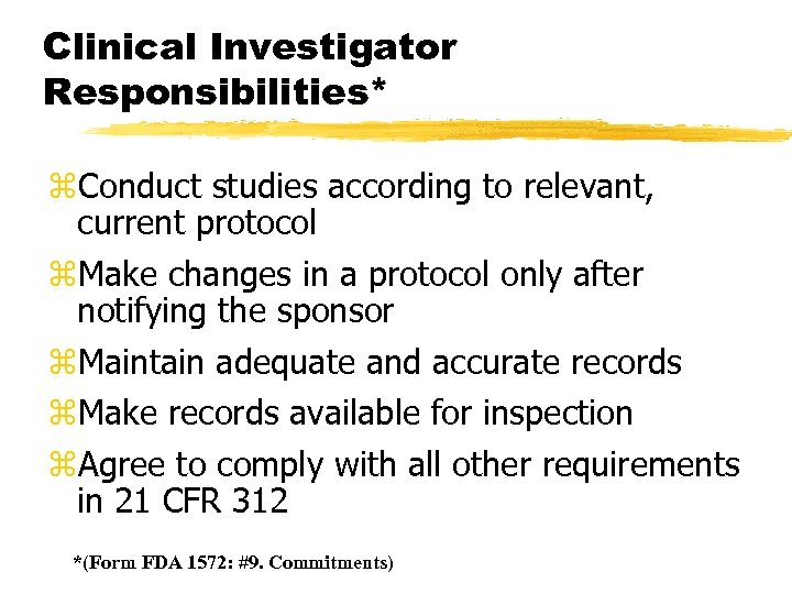 Clinical Investigator Responsibilities* z. Conduct studies according to relevant, current protocol z. Make changes