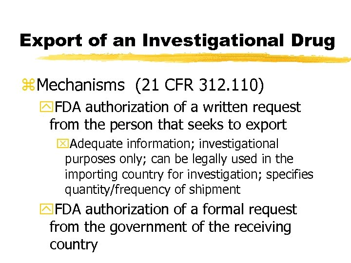 Export of an Investigational Drug z. Mechanisms (21 CFR 312. 110) y. FDA authorization