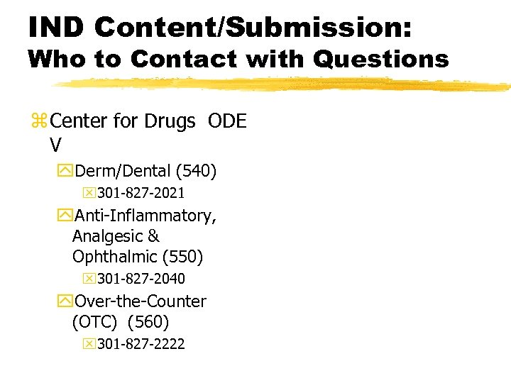 IND Content/Submission: Who to Contact with Questions z Center for Drugs ODE V y.