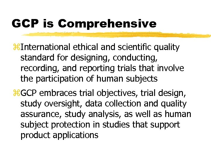 GCP is Comprehensive z. International ethical and scientific quality standard for designing, conducting, recording,