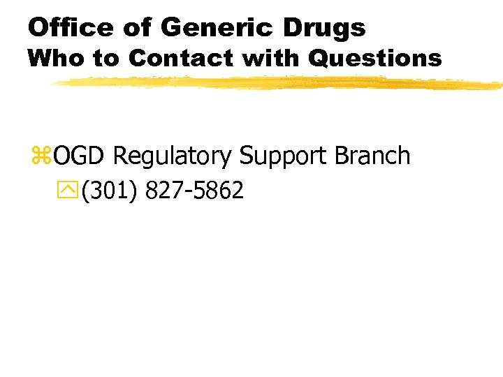 Office of Generic Drugs Who to Contact with Questions z. OGD Regulatory Support Branch