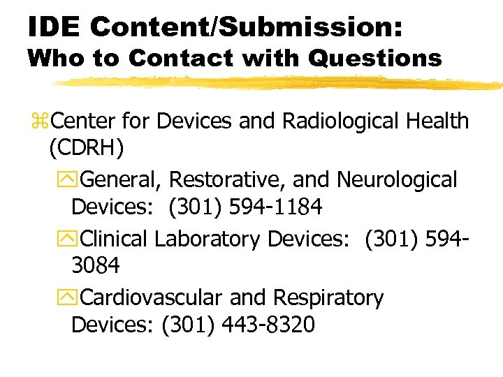 IDE Content/Submission: Who to Contact with Questions z. Center for Devices and Radiological Health