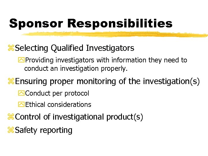 Sponsor Responsibilities z. Selecting Qualified Investigators y. Providing investigators with information they need to