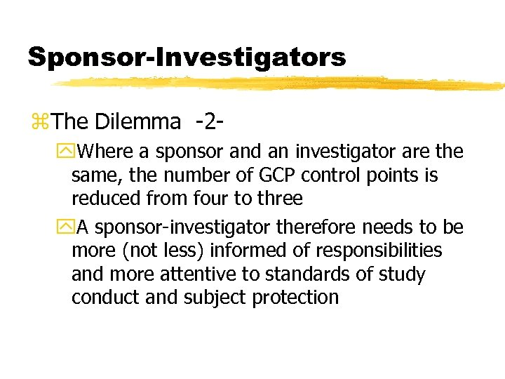 Sponsor-Investigators z. The Dilemma -2 y. Where a sponsor and an investigator are the