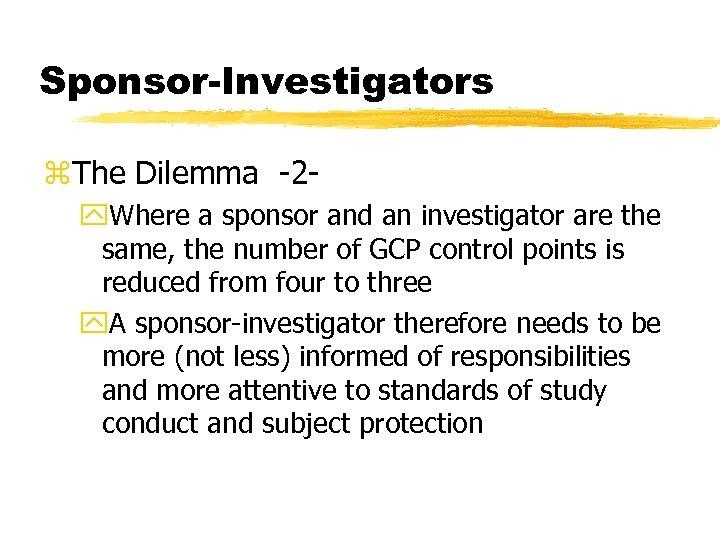 Sponsor-Investigators z. The Dilemma -2 y. Where a sponsor and an investigator are the