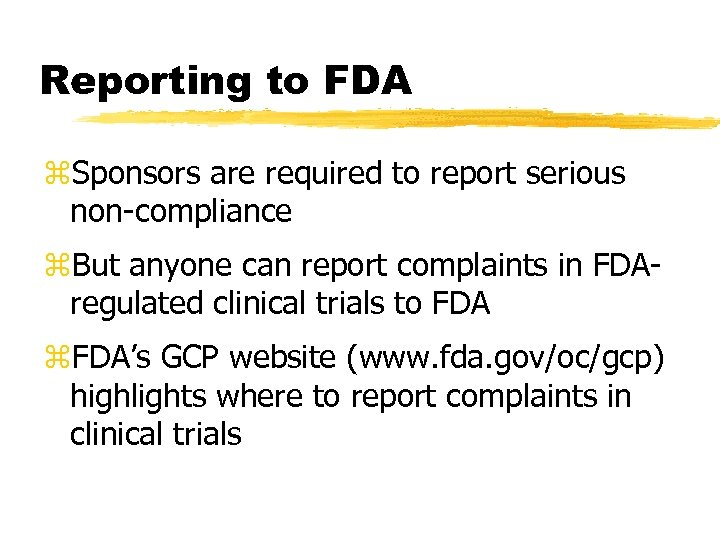Reporting to FDA z. Sponsors are required to report serious non-compliance z. But anyone