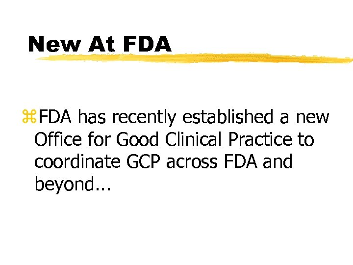 New At FDA z. FDA has recently established a new Office for Good Clinical