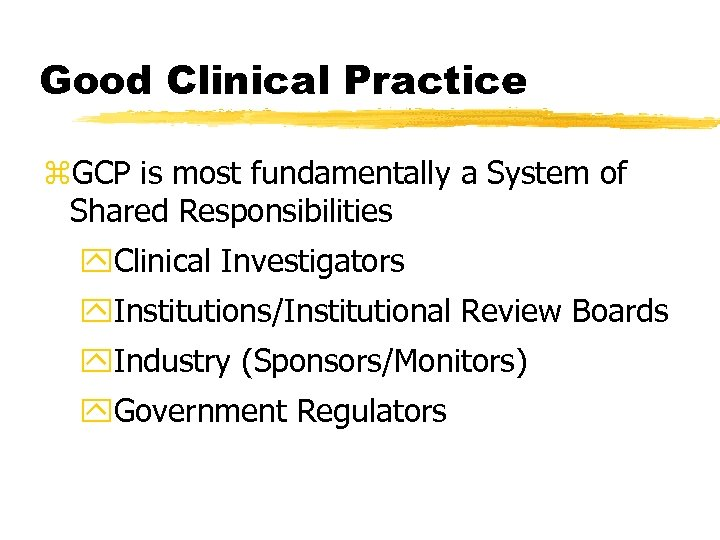 Good Clinical Practice z. GCP is most fundamentally a System of Shared Responsibilities y.