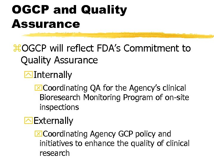 OGCP and Quality Assurance z. OGCP will reflect FDA's Commitment to Quality Assurance y.