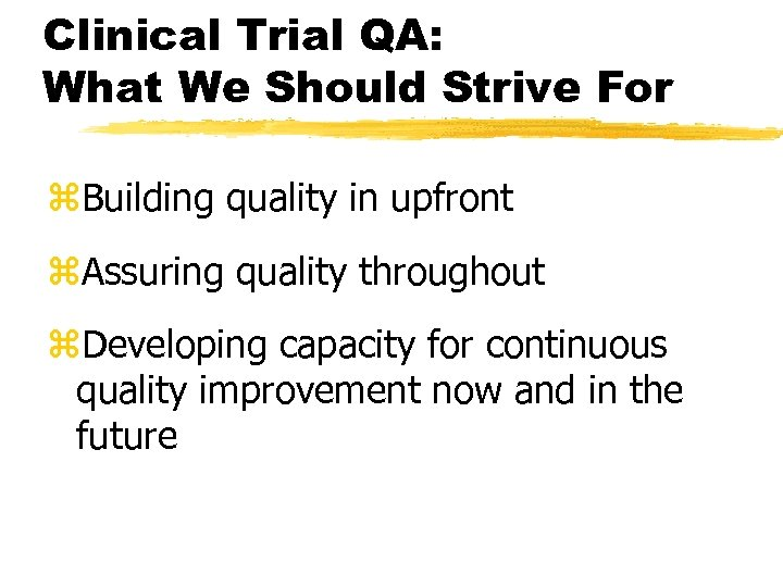 Clinical Trial QA: What We Should Strive For z. Building quality in upfront z.
