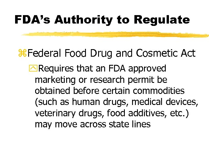 FDA's Authority to Regulate z. Federal Food Drug and Cosmetic Act y. Requires that