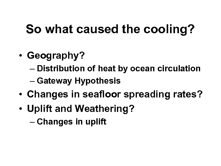 So what caused the cooling? • Geography? – Distribution of heat by ocean circulation
