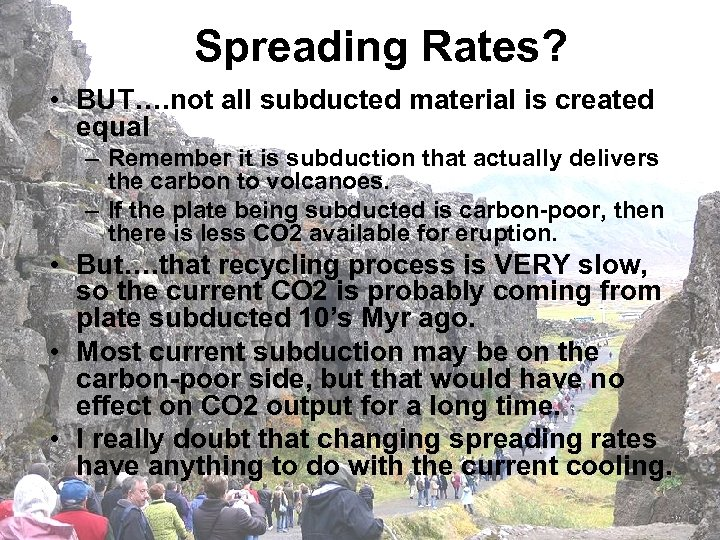 Spreading Rates? • BUT…. not all subducted material is created equal – Remember it