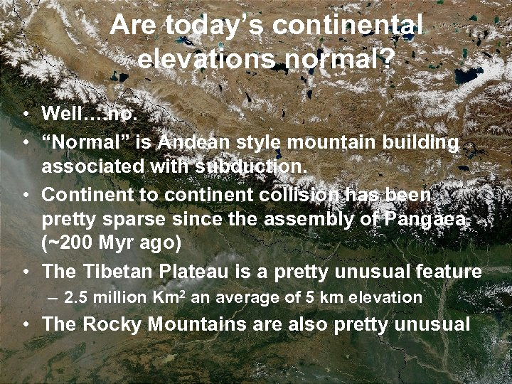 "Are today's continental elevations normal? • Well…. no. • ""Normal"" is Andean style mountain"