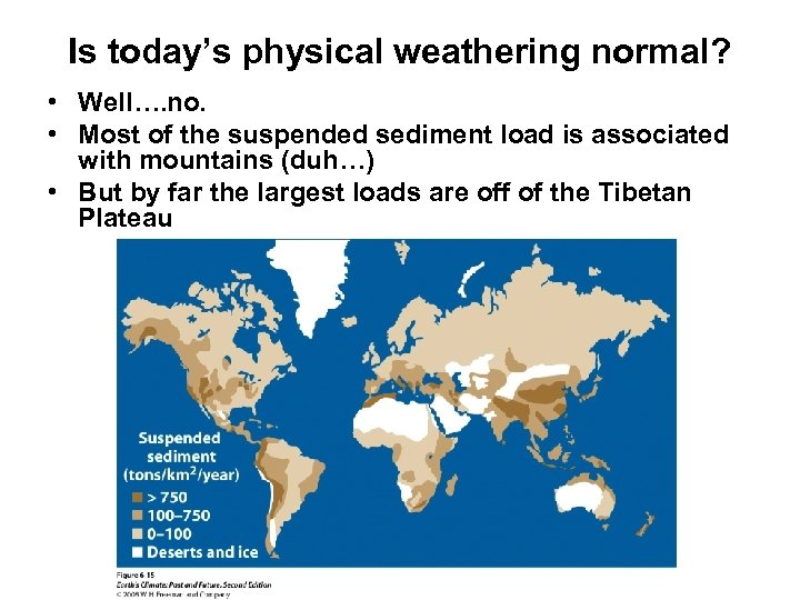 Is today's physical weathering normal? • Well…. no. • Most of the suspended sediment