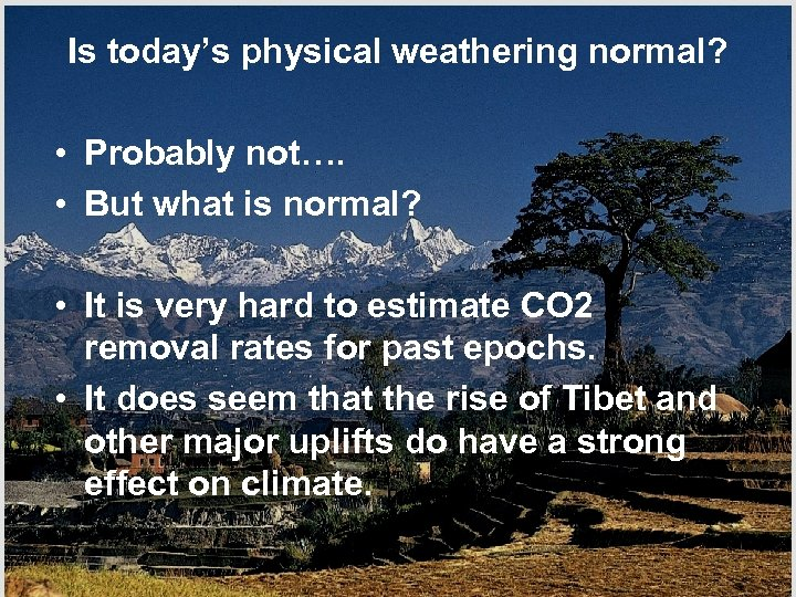 Is today's physical weathering normal? • Probably not…. • But what is normal? •