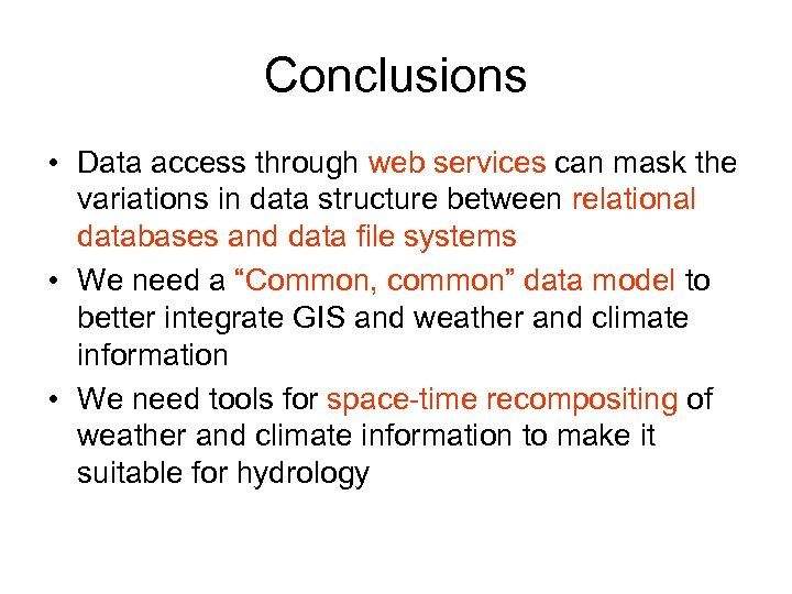 Conclusions • Data access through web services can mask the variations in data structure