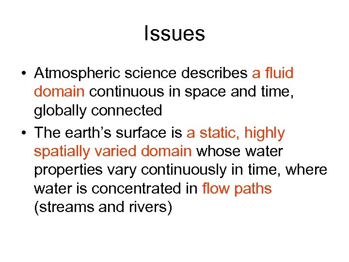 Issues • Atmospheric science describes a fluid domain continuous in space and time, globally